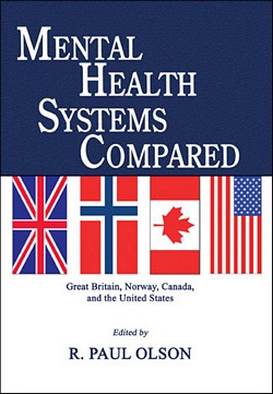 MENTAL HEALTH SYSTEMS COMPARED: Great Britain, Norway, Canada, and the United States