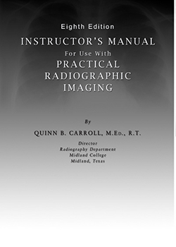 Instructor's Manual for Use With PRACTICAL RADIOGRAPHIC IMAGING (8th Ed.)