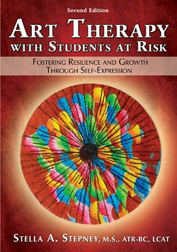 ART THERAPY WITH STUDENTS AT RISK: Fostering Resilience and Growth Through Self-Expression (2nd Ed.) (14 in color)
