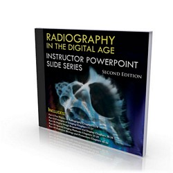 RADIOGRAPHY IN THE DIGITAL AGE: Instructor PowerPoint Slide Series (2nd Ed.)