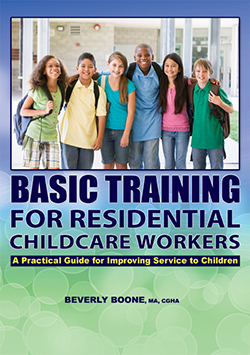 BASIC TRAINING FOR RESIDENTIAL CHILDCARE WORKERS: A Practical Guide for Improving Service to Children