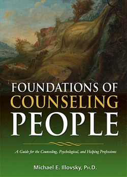 FOUNDATIONS OF COUNSELING PEOPLE: A Guide for the Counseling, Psychological, and Helping Professions