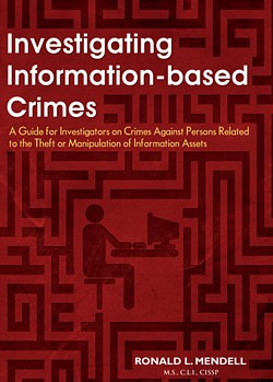 INVESTIGATING INFORMATION-BASED CRIMES: A Guide for Investigators on Crimes Against Persons Related to the Theft or Manipulation of Information Assets