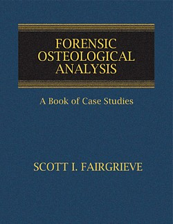 FORENSIC OSTEOLOGICAL ANALYSIS: A Book of Case Studies
