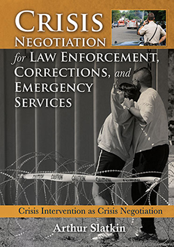 CRISIS NEGOTIATION FOR LAW ENFORCEMENT, CORRECTIONS, AND EMERGENCY SERVICES: Crisis Intervention as Crisis Negotiation