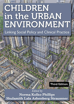 CHILDREN IN THE URBAN ENVIRONMENT: Linking Social Policy and Clinical Practice (3rd Ed.)