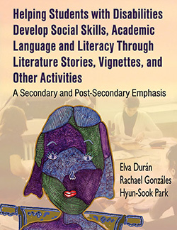 HELPING STUDENTS WITH DISABILITIES DEVELOP SOCIAL SKILLS, ACADEMIC LANGUAGE AND LITERACY THROUGH LITERATURE STORIES, VIGNETTES, AND OTHER ACTIVITIES: A Secondary and Post-Secondary Emphasis