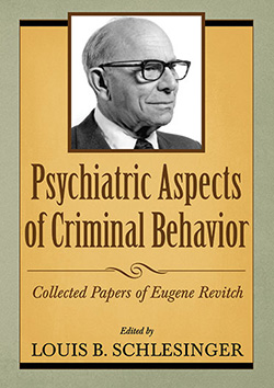 PSYCHIATRIC ASPECTS OF CRIMINAL BEHAVIOR: Collected Papers of Eugene Revitch