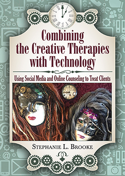 COMBINING THE CREATIVE THERAPIES WITH TECHNOLOGY: Using Social Media and Online Counseling to Treat Clients