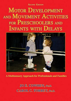 MOTOR DEVELOPMENT AND MOVEMENT ACTIVITIES FOR PRESCHOOLERS AND INFANTS WITH DELAYS: A Multisensory Approach for Professionals and Families