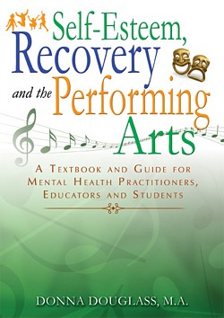 SELF-ESTEEM, RECOVERY AND THE PERFORMING ARTS: A Textbook and Guide for Mental Health Practitioners, Educators and Students