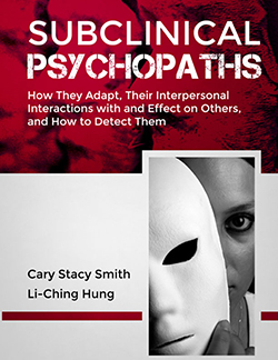 SUBCLINICAL PSYCHOPATHS: How They Adapt, Their Interpersonal Interactions with and Effect on Others, and How to Detect Them