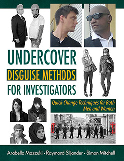 UNDERCOVER DISGUISE METHODS FOR INVESTIGATORS: Quick-Change Techniques for Both Men and Women