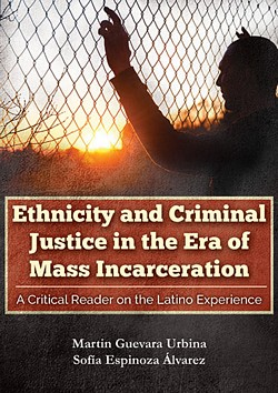 ETHNICITY AND CRIMINAL JUSTICE IN THE ERA OF MASS INCARCERATION: A Critical Reader on the Latino Experience