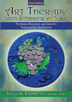 ART THERAPY WITH STUDENTS AT RISK: Fostering Resilience and Growth Through Self-Expression (3rd Ed.)