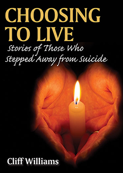 CHOOSING TO LIVE: Stories of Those Who Stepped Away from Suicide