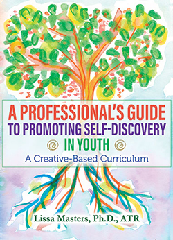 A PROFESSIONAL'S GUIDE TO PROMOTING SELF-DISCOVERY IN YOUTH: A Creative-Based Curriculum
