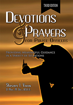 DEVOTIONS AND PRAYERS FOR POLICE OFFICERS: Providing Meaningful Guidance in a Variety of Situations (3rd Ed.)