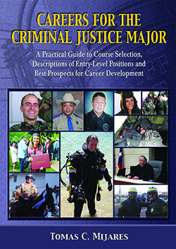 CAREERS FOR THE CRIMINAL JUSTICE MAJOR: A Practical Guide to Course Selection, Descriptions of Entry-Level Positions and Best Prospects for Career Development