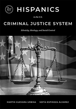 HISPANICS IN THE U.S. CRIMINAL JUSTICE SYSTEM: Ethnicity, Ideology, and Social Control (2nd Ed.)