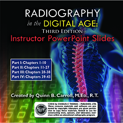 RADIOGRAPHY IN THE DIGITAL AGE: Instructor PowerPoint Slide Series (Third Edition)
