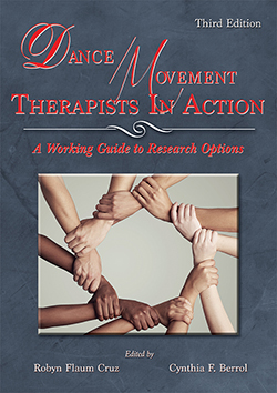 DANCE/MOVEMENT THERAPISTS IN ACTION: A Working Guide to Research Options (3rd Ed.)
